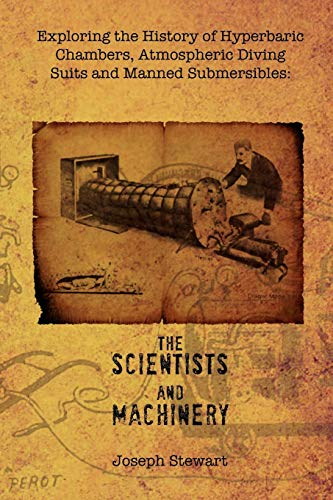 9781456857226: Exploring the History of Hyperbaric Chambers, Atmospheric Diving Suits and Manned Submersibles: the Scientists and Machinery