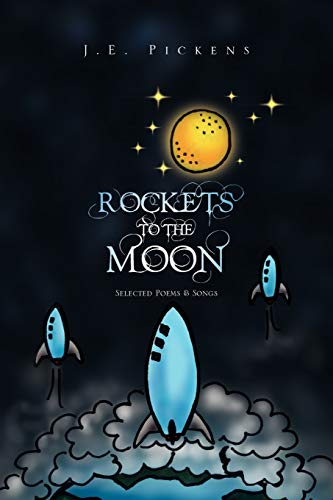 Rockets To The Moon: Selected Poems & Songs: Pickens, J E.