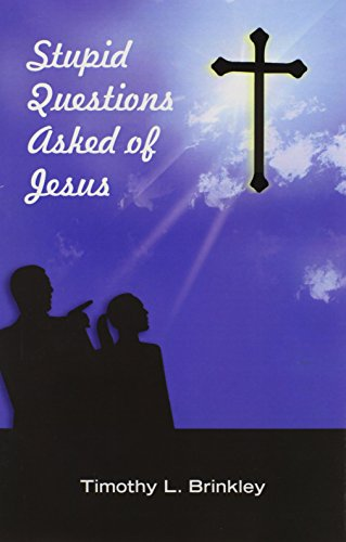 Stupid Questions Asked of Jesus: Timothy L. Brinkley