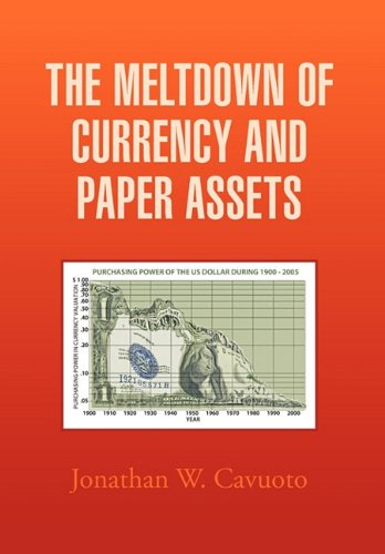 9781456858841: The Meltdown of Currency and Paper Assets