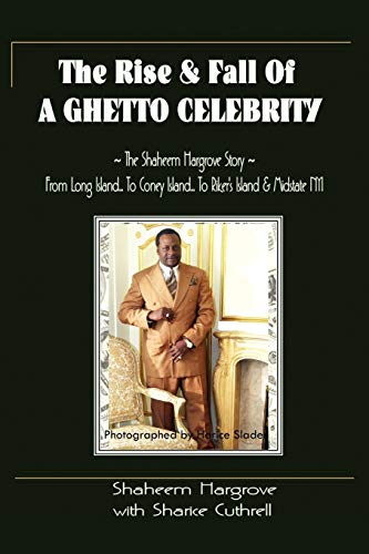 9781456858988: The Rise and Fall of A Ghetto Celebrity: The Shaheem Hargrove Story