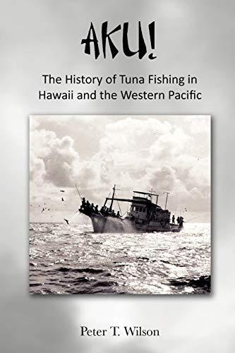 9781456859039: AKU! The History of Tuna Fishing in Hawaii and the Western Pacific