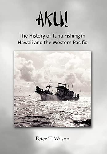 9781456859046: Aku! the History of Tuna Fishing in Hawaii and the Western Pacific