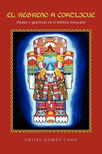 9781456860202: El Regreso A Coatlicue: Diosas y guerreras en el folklore mexicano (Spanish Edition)