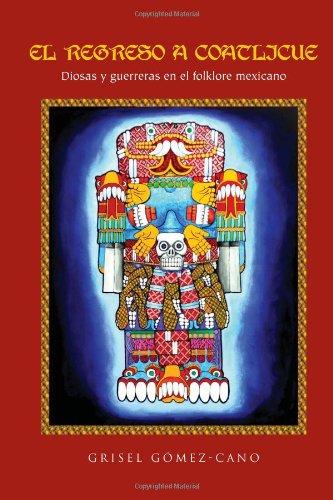 9781456860219: El Regreso a Coatlicue: Diosas y Guerreras En El Folklore Mexicano (Spanish Edition)