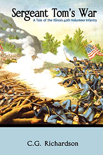 9781456860684: Sergeant Tom's War: A Tale of the Illinois 40th Volunteer Infantry