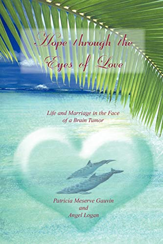 9781456864453: HOPE THROUGH THE EYES OF LOVE: Life and Marriage in the Face of a Brain Tumor