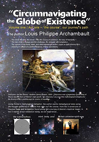 Circumnavigating the Globe of Existence: Volume One