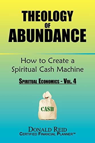 9781456867324: Theology of Abundance: How to Create a Spiritual Cash Machine: (Spiritual Economics - Vol. 4)