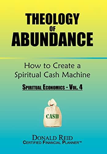 9781456867331: Theology of Abundance: How to Create a Spiritual Cash Machine: (Spiritual Economics - Vol. 4)