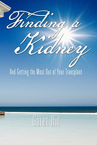 9781456868154: Finding a Kidney: And Getting the Most Out of Your Transplant