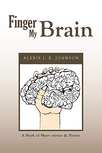 9781456870119: Finger My Brain: A Book of Short stories & Poetry