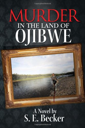 Murder in the Land of Ojibwe: S. E. Becker