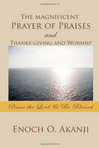 The magnificent Prayer of Praises and Thanks-giving and Worship: Enoch O. Akanji