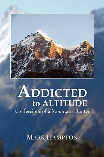9781456872915: Addicted to Altitude: Confessions of a Mountain Hunter