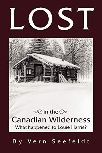 9781456877941: Lost in the Canadian Wilderness: What happened to Louie Harris
