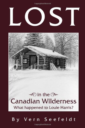 9781456877958: Lost in the Canadian Wilderness: What Happened to Louie Harris