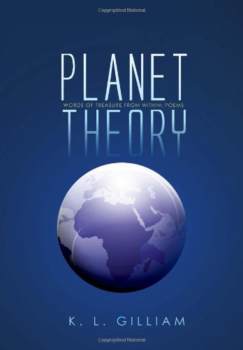 Planet Theory: Words of Treasure from Within: Poems: K. L. Gilliam