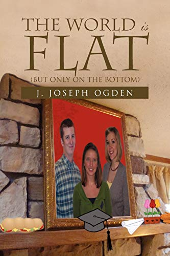 The World is Flat: (But only on the Bottom): Ogden, J Joseph