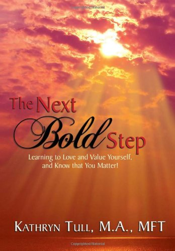 9781456880781: The Next Bold Step: Learning to Love and Value Yourself, and Know that You Matter!