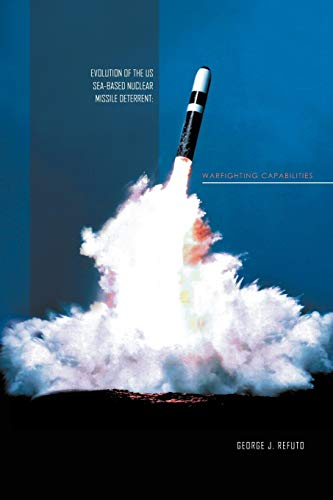 9781456881146: Evolution of the US Sea-Based Nuclear Missile Deterrent: Warfighting Capabilities