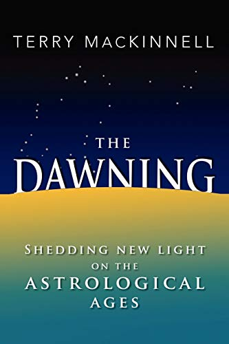 9781456882532: The Dawning: Shedding new light on the Astrological Ages