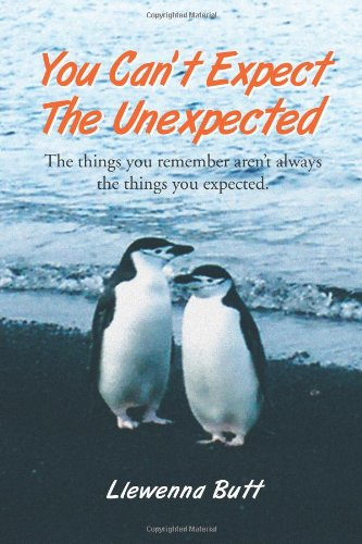 You Cant Expect the Unexpected: The Things You Remember Arent Always the Things You Expected.: ...