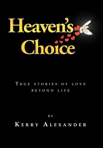 Heavens Choice: True Stories of Love Beyond Life: Kerry Alexander