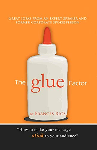 The Glue Factor: Giving Presentations That Make: Rios, Frances
