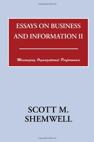 Essays on Business and Information II: Maximizing Organizational Performance: Scott M. Shemwell