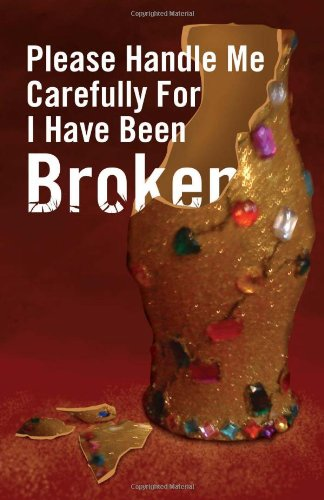 9781456884895: Please Handle Me Carefully For I Have Been Broken