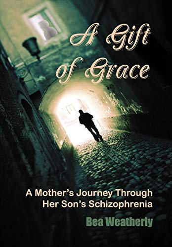 9781456885632: A Gift of Grace: A Mother's Journey Through Her Son's Schizophrenia