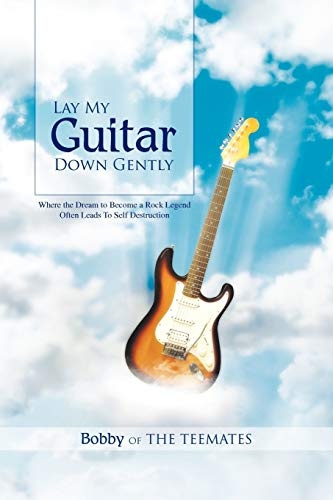 9781456887070: Lay My Guitar Down Gently: Where the Dream to Become a Rock Legend Often Leads To Self Destruction