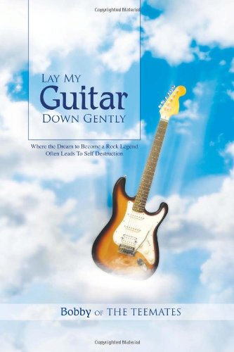 9781456887087: Lay My Guitar Down Gently: Where the Dream to Become a Rock Legend Often Leads to Self Destruction