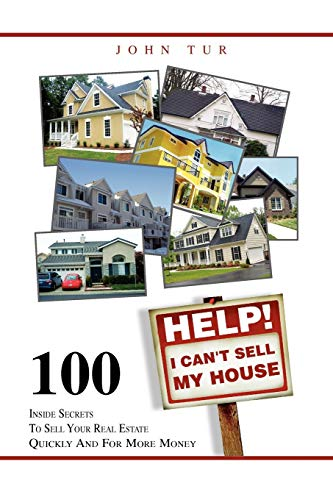 9781456887629: Help! I Can't Sell My House: 100 Inside Secrets To Sell Your Real Estate Quickly And For More Money