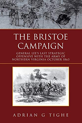 9781456888688: The Bristoe Campaign: General Lee's Last Strategic Offensive with the Army of Northern Virginia October 1863