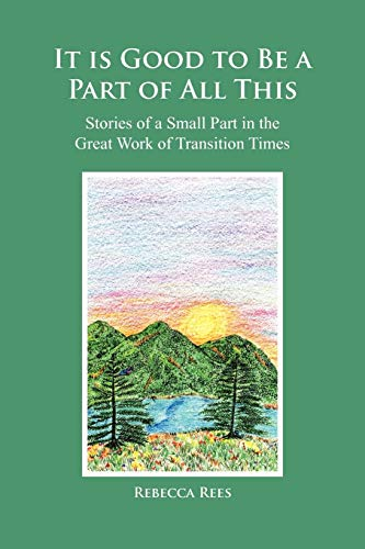 It Is Good to Be a Part of All This: Stories of a Small Part in the Great Work: Rebecca Rees