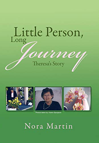 Little Person, Long Journey: Theresas Story: Nora Martin