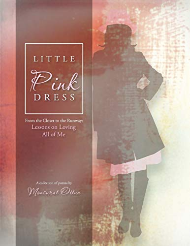 Little Pink Dress: From the Closet to the Runway: Lessons on Loving All of Me: Monsurat Ottun
