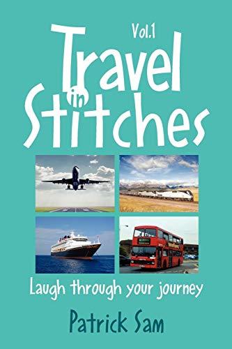 Travel in Stitches: Laugh Through Your Journey: Patrick Sam