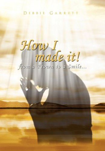 How I Made It from a Frown to a Smile (Hardback) - Debbie Garrett