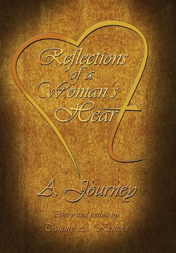 Reflections of a Womans Heart: A Journey: Tammy A. Kemper