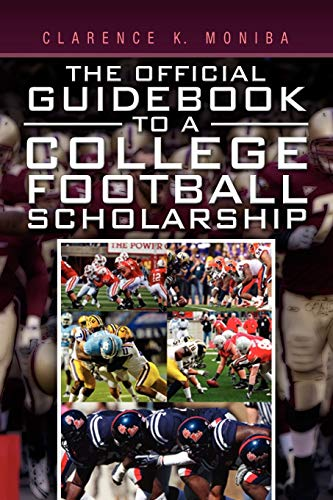 The Official Guidebook to a College Football Scholarship: Clarence K Moniba