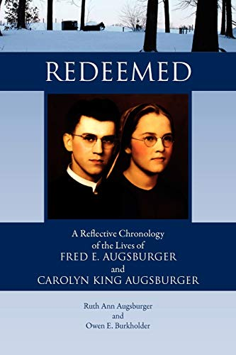 9781456898540: Redeemed: A Reflective Chronology of the Lives of Fred E. Augsburger and Carolyn King Augsburger