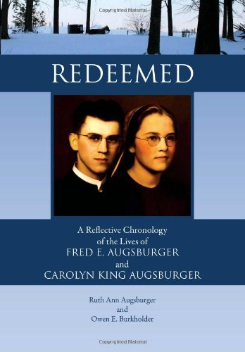 9781456898557: Redeemed: A Reflective Chronology of the Lives of Fred E. Augsburger and Carolyn King Augsburger