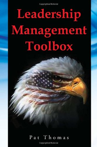 Leadership Management Toolbox: A Collection of Tools, Techniques and Procedures that Will Allow You to Focus, Align, Communicate and Track Your Organization's Performance (1456898620) by Pat Thomas