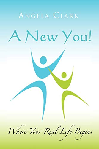 A New You: Where Your Real Life Begins: Angela Clark