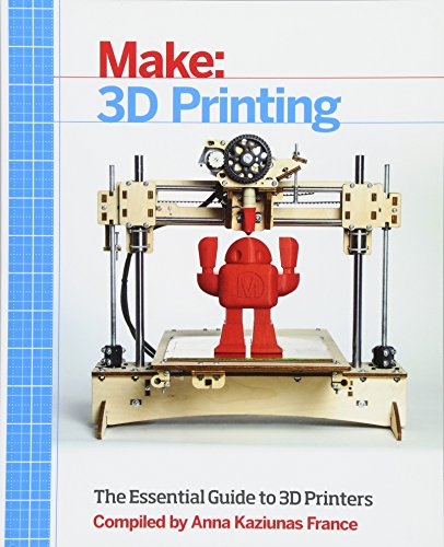 9781457182938: Make: 3D Printing: The Essential Guide to 3D Printers