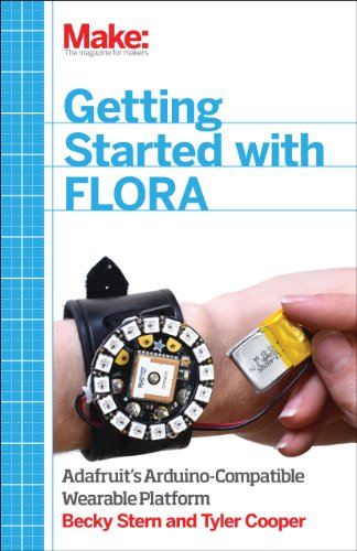 9781457183225: Make: Getting Started with Adafruit FLORA: Making Wearables with an Arduino-Compatible Electronics Platform