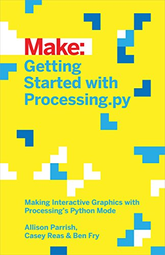 9781457186837: Getting Started with Processing.py: Making Interactive Graphics with Processing's Python Mode (Make:)